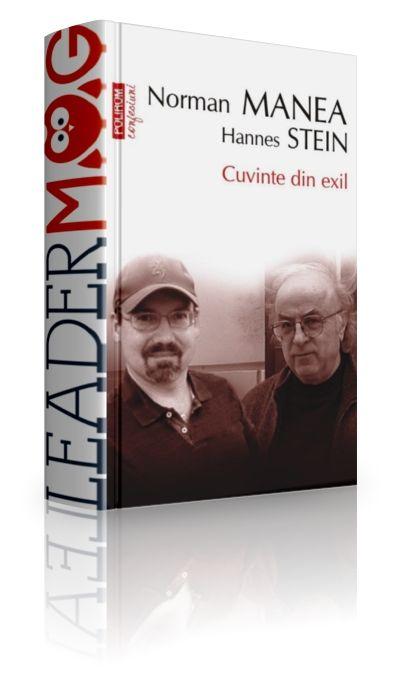 Cuvinte din exil – N. Manea, H. Stein - O suita de convorbiri incitante între un scriitor – Norman Manea – şi un jurnalist – Hannes Stein – cu trasee asemănătoare.