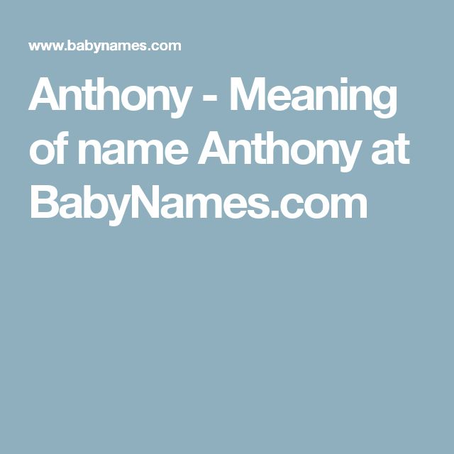 Anthony - Meaning of name Anthony at BabyNames.com | Names ...