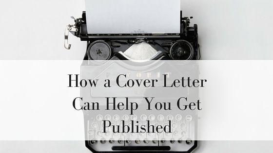 How a Cover Letter Can Help You Get Published | Writers often ask if a good cover letter can improve a piece's chances of getting published, and the short answer is: sort of.