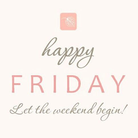 Do the Happy Friday dance and let the weekend begin!