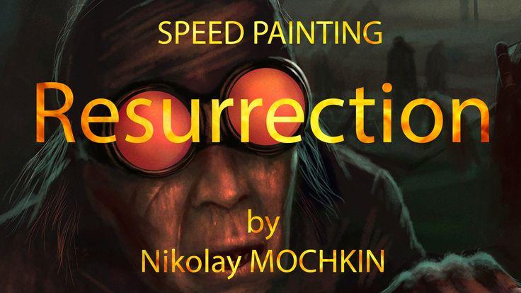 Speed painting - Resurrection by Nikolay MOCHKIN