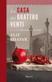 La Casa dei quattro venti di Elif Shafak - Dopo lo straordinario successo della Bastarda di Istanbul, Elif Shafak ritorna con un nuovo grande romanzo ricco di magia e di sentimenti, di storie e di personaggi in bilico fra tradizione e modernità, tra la paura e una fortissima voglia di libertà.