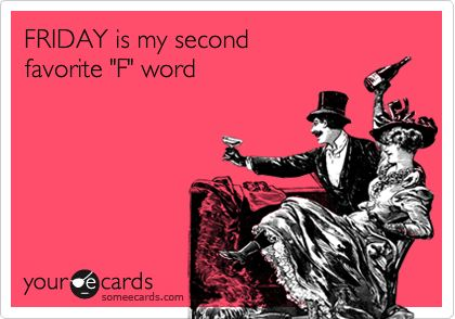 Funny Confession Ecard: FRIDAY is my second favorite 'F' word.