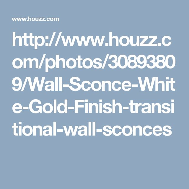 http://www.houzz.com/photos/30893809/Wall-Sconce-White-Gold-Finish-transitional-wall-sconces