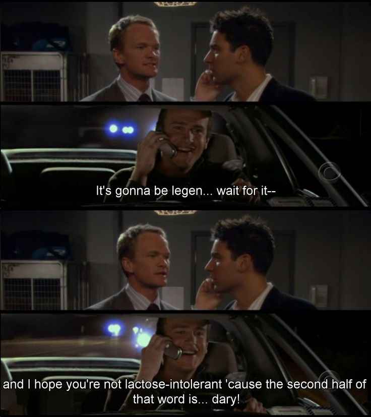 "S1E3 Sweet Taste of Liberty | ""It's gonna be legen... wait for it and I hope you're lactose-intolerant 'cause the second half of that word is... dary!"" -Barney"
