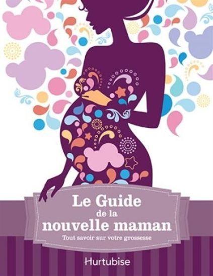 Le Guide de la nouvelle maman : tout savoir sur votre grossesse - COLLECTIF #renaudbray #bébé #livre #grossesse #naissance #maternité