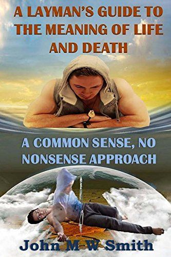 A Layman's Guide to the Meaning of Life and Death; A comm... https://www.amazon.com/dp/1508951381/ref=cm_sw_r_pi_dp_g4eMxbWR73X68