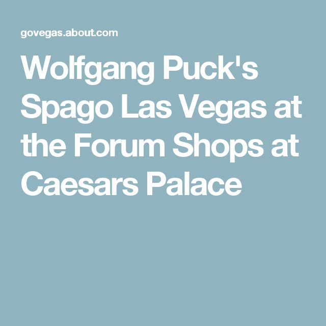 Wolfgang Puck's Spago Las Vegas at the Forum Shops at Caesars Palace