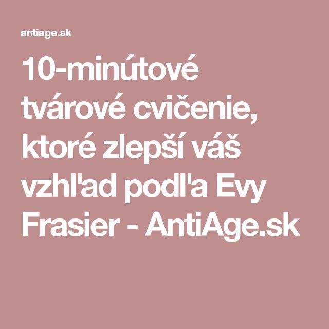10-minútové tvárové cvičenie, ktoré zlepší váš vzhľad podľa Evy Frasier - AntiAge.sk