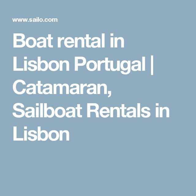 Boat rental in Lisbon Portugal | Catamaran, Sailboat Rentals in Lisbon