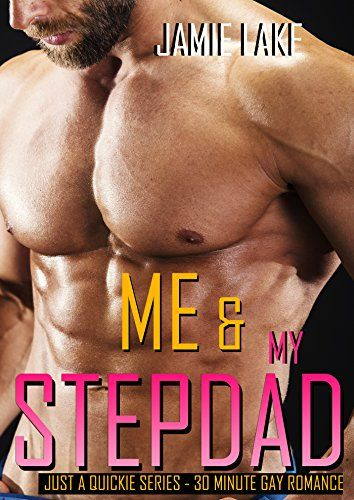 ME & MY STEPDAD: Gay Romance M M (JUST A QUICKIE SERIES - 30-MINUTE GAY ROMANCE M/M READS Book 17)