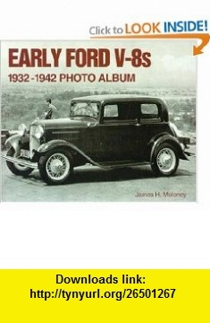 Early Ford V8s 1932-1942 Photo Album (9781882256976) James Moloney , ISBN-10: 1882256972  , ISBN-13: 978-1882256976 ,  , tutorials , pdf , ebook , torrent , downloads , rapidshare , filesonic , hotfile , megaupload , fileserve