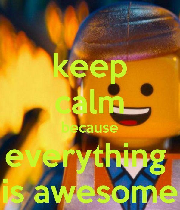 "While I dislike ""keep calm"" memes, the lego movie was indeed awesome. :)"