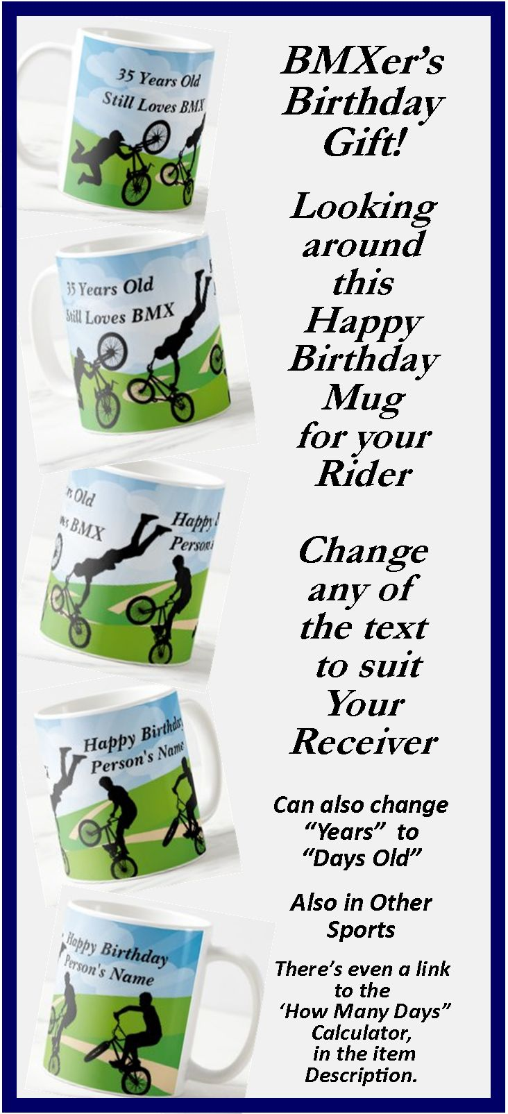 """Great Birthday Gift for the BMX Rider - - Change the Days or Years, - - - Change the Name to suit your Recipient. - - there's a """"How many Days"""" calculator link in the item description."""