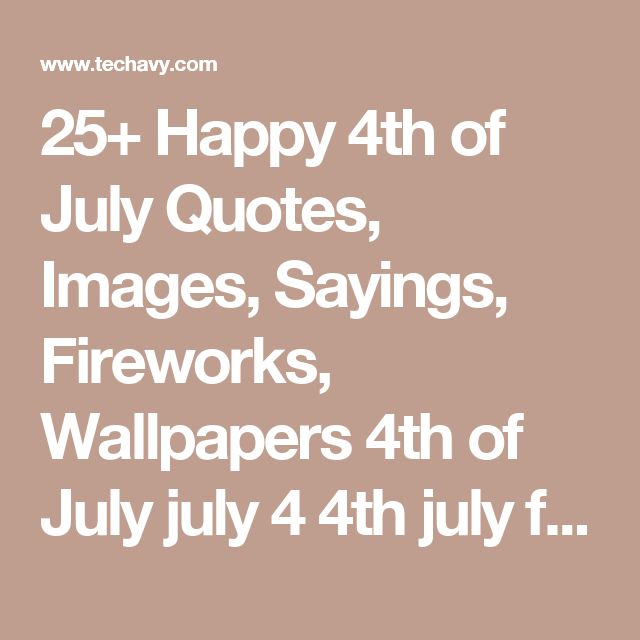 25+ Happy 4th of July Quotes, Images, Sayings, Fireworks, Wallpapers  4th of July  july 4  4th july  fourth july  happy fourth july  happy 4th july  four july  https://www.techavy.com/4th-of-july-quotes-images-fireworks/