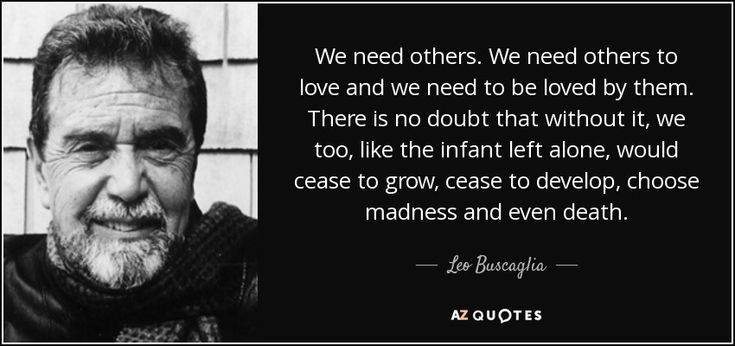 Leo Buscaglia quote: We need others. We need others to love and we...