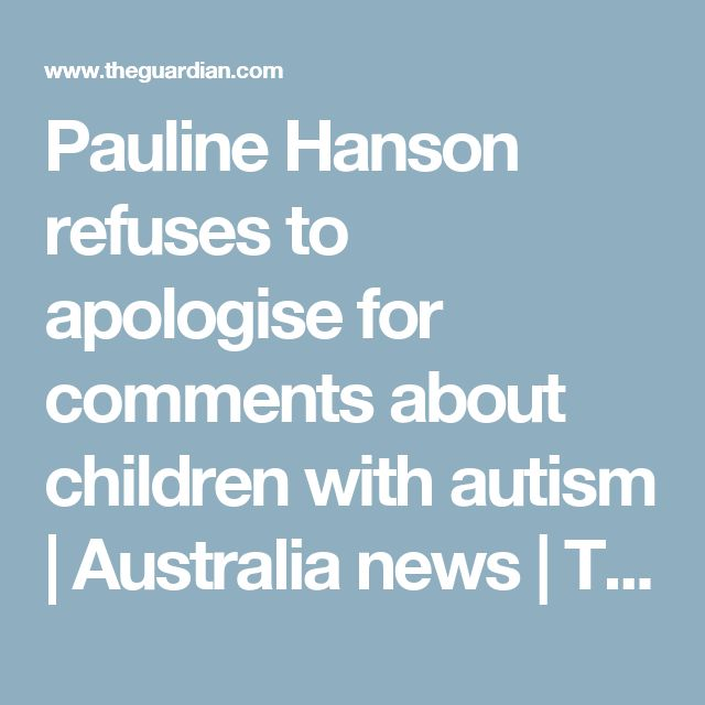 Pauline Hanson refuses to apologise for comments about children with autism | Australia news | The Guardian