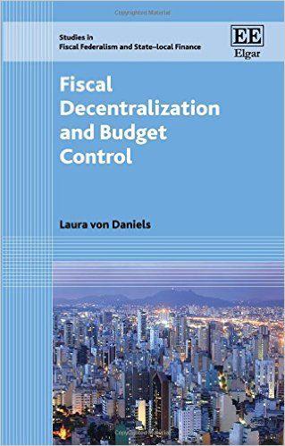 Fiscal Decentralization and Budget Control (EBOOK) FULLTEXT: http://www.elgaronline.com/view/9781783475940.xml