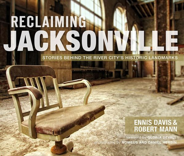 This Is A Fantastic Book Outlining The History Of Many Downtown Jacksonvilles Oldest Structures