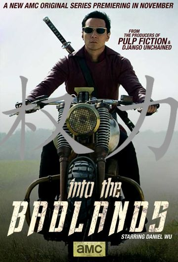 Into the Badlands (11/15/15 - AMC) ... a post-apocalyptic martial arts Western, with Daniel Wu playing the Badlands' deadliest warrior.