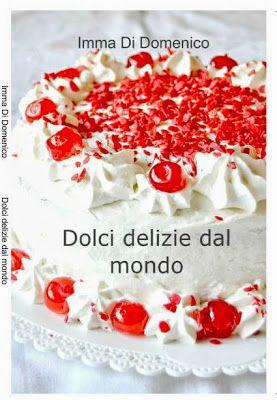 """Il mio libro """"Dolci delizie dal mondo"""". Lo potete acquistare on line nel sito """"IL MIO LIBRO"""" oppure presso """"LA FELTRINELLI"""" sempre on line."""