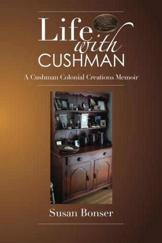 Cushman Colonial Creations, A Furniture Memoir, 2013