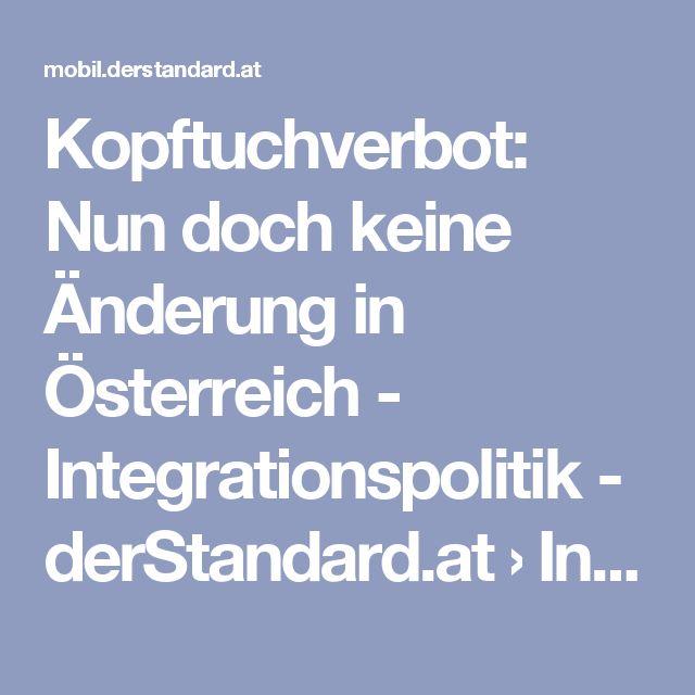 Kopftuchverbot: Nun doch keine Änderung in Österreich - Integrationspolitik - derStandard.at › Inland