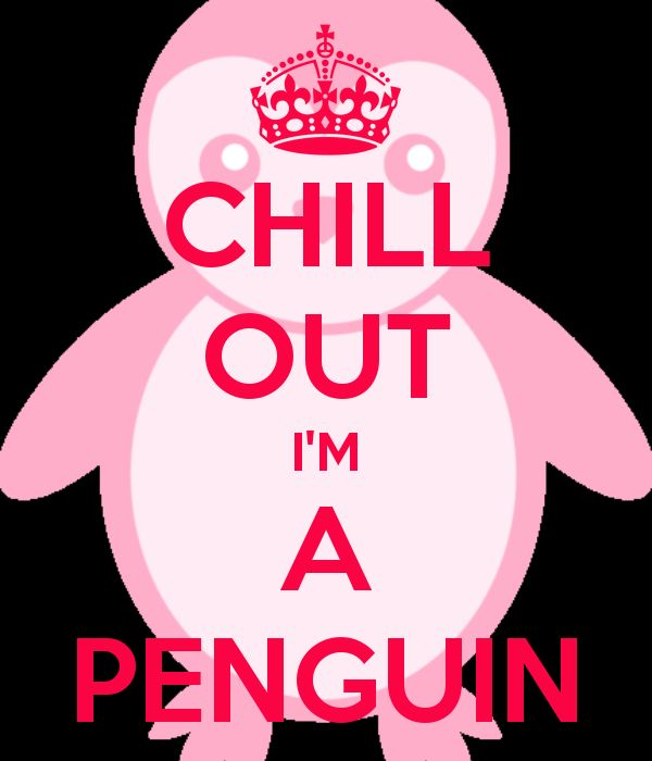 Chill Out Girl | CHILL OUT I'M A PENGUIN - KEEP CALM AND CARRY ON Image Generator ...
