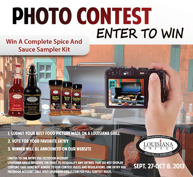 Louisiana Grills photo contest on Facebook! Enter your best food picture on a Louisiana Grill and be entered to win a spice and sauce sampler pack. Contest closes Oct. 8th.