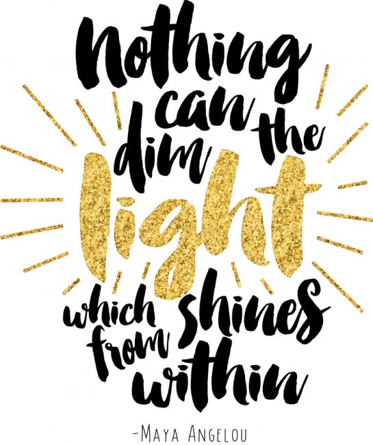 'Nothing dim the light which shines from within.' - Maya Angelou #inspiration