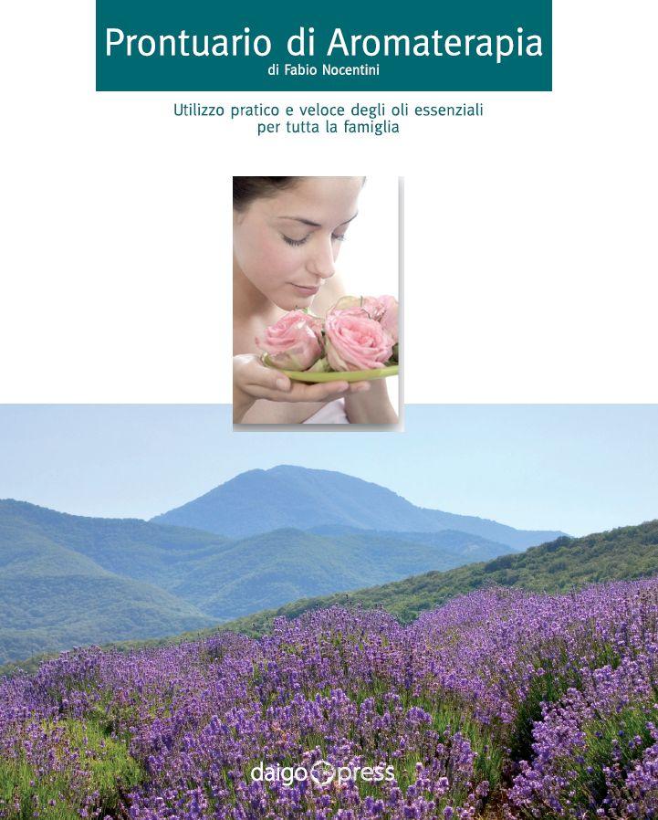 """""""Prontuario di aromaterapia. Utilizzo pratico e veloce degli oli essenziali per tutta la famiglia"""", Limena (Padova), Daigo Press per conto di Flora srl, 2010. http://www.fabionocentini.it"""