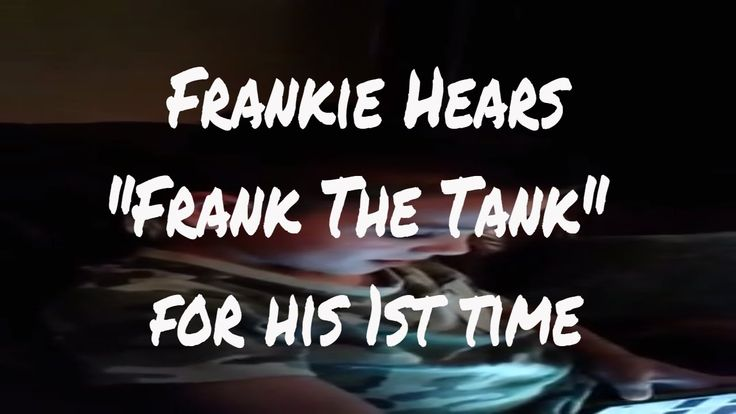 "Frankie Hears His Song ""Frank The Tank"" for the 1st Time"