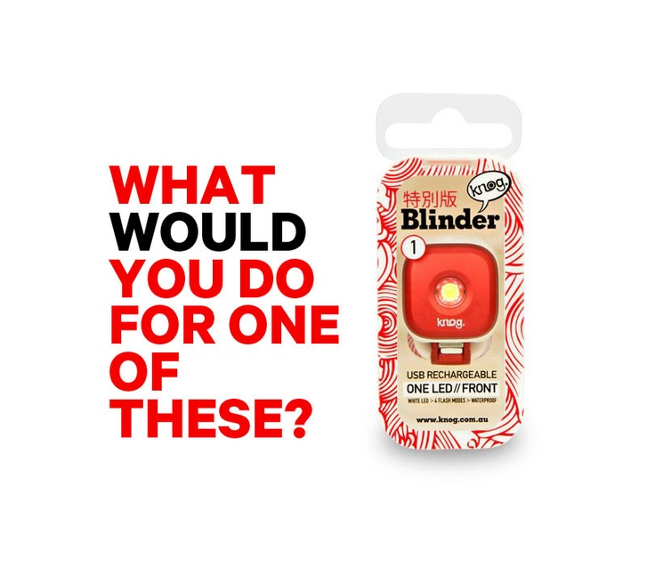 What would you do for a limited edition Japanese styled new Blinder 1 Bike Light? We are giving you the chance to get your hands on one of these awesome and blindingly bright bike lights. All you have to do is 'Like' the Knog page to enter and then tell us 'What you would do for one of these lights?' The best 5 answers will each win a limited edition Blinder 1 bike light. Just follow the competition link to enter - http://woobox.com/f9oi74