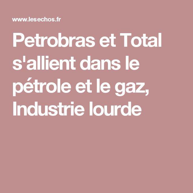 Petrobras et Total s'allient dans le pétrole et le gaz, Industrie lourde