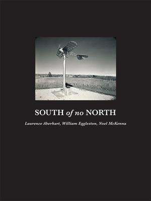 South of no North: Laurence Aberhart, William Eggleston, Noel McKenna