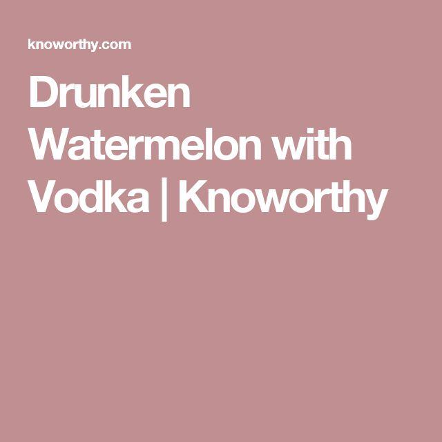 Drunken Watermelon with Vodka   Knoworthy
