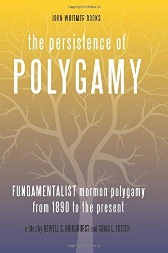 The Persistence of Polygamy, Vol. 3: Fundamentalist Mormon Polygamy from 1890 to the Present by Newell G. Bringhurst