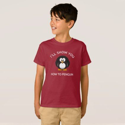 I'll Show You How To Penguin Funny T-Shirt - Xmas ChristmasEve Christmas Eve Christmas merry xmas family kids gifts holidays Santa