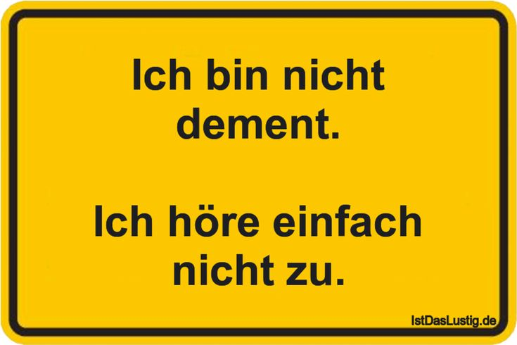 Ich bin nicht dement. Ich höre einfach nicht zu. ... gefunden auf https://www.istdaslustig.de/spruch/1587 #lustig #sprüche #fun #spass