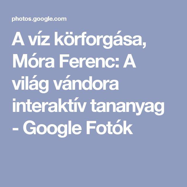 A víz körforgása, Móra Ferenc: A világ vándora interaktív tananyag - Google Fotók