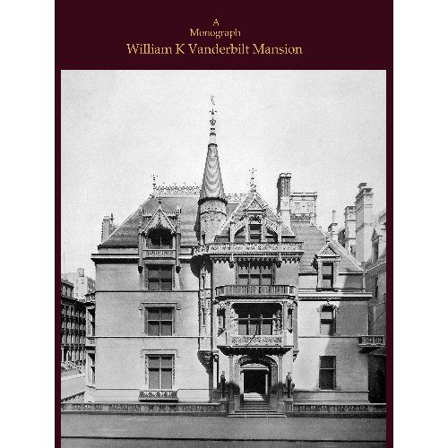 Petit Chateau | New York, NY. A monograph of the William K. Vanderbilt house,: Richard Morris Hunt,architect,: John Vredenburgh Van Pelt