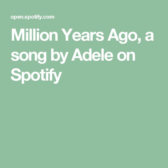 Million Years Ago, a song by Adele on Spotify