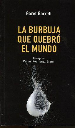 La burbuja que quebró el mundo / Garet Garrett ; prólogo de Carlos Rodríguez Braun ; traducción de Ana Vidal Castiñeira. Unión Editorial, 2016