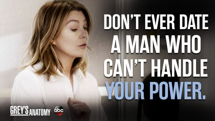 """Don't ever date a man who can't handle your power."" Meredith Grey, Grey's Anatomy quotes"
