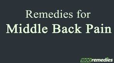 Middle back pain makes us uncomfortable while standing, sitting and sleeping. Follow these remedies for middle back pain to get Quick relief