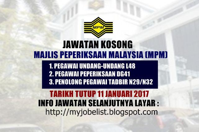 Jawatan Kosong di Majlis Peperiksaan Malaysia (MPM) - 11 Januari 2017  Jawatan kosong kerajaan terkini di Majlis Peperiksaan Malaysia (MPM) Januari 2017. Permohonan adalah dipelawa daripada warganegara Malaysia yang berkelayakan untuk mengisi kekosongan jawatan kosong terkini di Majlis Peperiksaan Malaysia (MPM) sebagai :1. PEGAWAI UNDANG-UNDANG L482. PEGAWAI PEPERIKSAAN DG413. PENOLONG PEGAWAI TADBIR N29/N32Tarikh tutup permohonan 11 Januari 2017 Lokasi : Kuala Lumpur Sektor : Kerajaan…