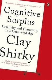 Cognitive Surplus: Creativity and Generosity in a Connected Age (häftad)