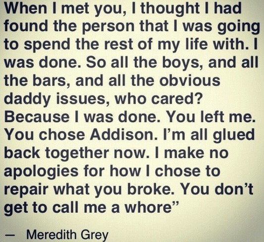 I make no apologies for how I chose to repair what you broke. LOVE Grey's.