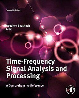 BOASHASH, Boualem.  Time-Frequency Signal Analysis and Processing - A Comprehensive Reference [en línea].  Reino Unido:  ELSEVIER, 2016. Accesos ilimitados. Disponible en: Libros Electrónicos, Knovel. ISBN 978-0-12-398499-9