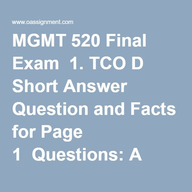 MGMT 520 Final Exam  1. TCO D Short Answer Question and Facts for Page 1  Questions: A well known pharmaceutical company, Robins & Robins, is working through a public scandal. Three popular medications that they sell over the counter have been determined to be tainted with small particles of plastic explosive. The plastic explosives came from a Robins & Robins supplier named Casings, Inc., that supplies the capsule casings for the medication pills. Casings, Inc., also sells shell casings…